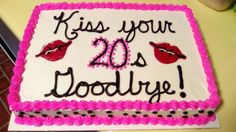 Kiss your 20s goodbye cake