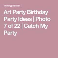 Art Party Birthday Party Ideas | Photo 7 of 22 | Catch My Party