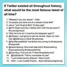If Twitter had existed throughout history. Sorry for the language. My favorite is Paul Revere's. XD.