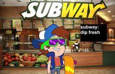 Subway dip fresh, Gravity Falls, funny, but still hate him