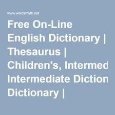 Free online Dictionary including thesaurus, children's and intermediate dictionary by Wordsmyth. Puzzle Solver, Learner's Dictionary, Summer Courses, English Dictionaries, Reading Levels, Favorite Words, Upper Elementary, I School, Fun Learning