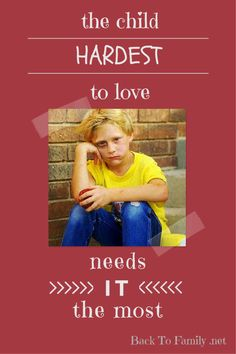 The Child Hardest to Love~ Back To Family .net