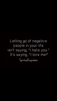 letting go of negative people...not saying hate you, but I love me!