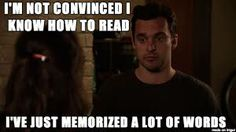 i'm not convinced i know how to read i've just memorized a lot of words-new girl