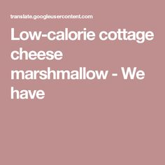 Low-calorie cottage cheese marshmallow - We have