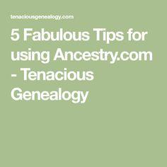 5 Fabulous Tips for using Ancestry.com - Tenacious Genealogy