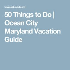 50 Things to Do | Ocean City Maryland Vacation Guide