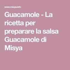Guacamole - La ricetta per preparare la salsa Guacamole di Misya