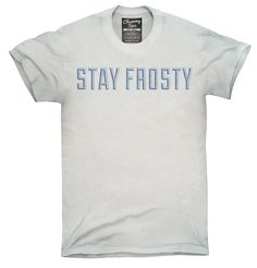 Stay Frosty Shirt, Hoodies, Tanktops