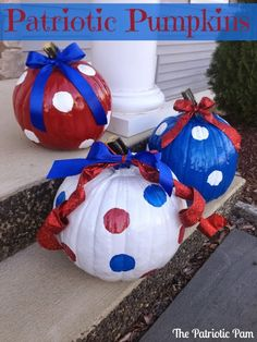 The Patriotic Pam...: Patriotic Pumpkins....fun How-To's with painting pumpkins! #Fall #decorating #halloween