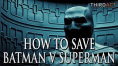 How To Save Batman V Superman: Dawn of Justice