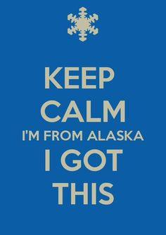 #Alaskans are ready for whatever life throws at them and always keep a level head
