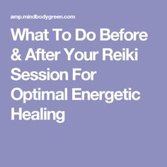 What To Do Before & After Your Reiki Session For Optimal Energetic Healing