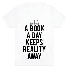 A Book A Day Keeps Reality Away - A book a day keeps reality away! Nurture your imagination with literature and get reading with this great shirt!