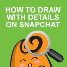 How to Draw with Details on Snapchat - Helpful tips for Snapchat artists