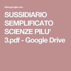SUSSIDIARIO SEMPLIFICATO SCIENZE PILU' 3.pdf - Google Drive Google Drive, Pdf, Geography