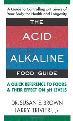 The Acid-Alkaline Food Guide: A Quick Reference to Foods & Their Effect on pH Levels by Susan E. Brown, Larry Trivieri Jr.