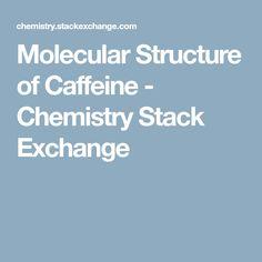 Molecular Structure of Caffeine - Chemistry Stack Exchange
