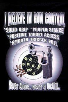 I believe in gun control.