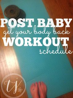 Post Baby Workout Schedule.  Easy to follow for anyone on limited time, equipment, and resources.