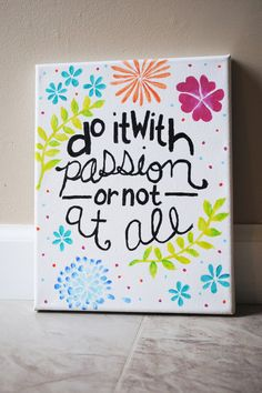 "Canvas Quote Painting (8x10): ""Do it with passion or not at all"""