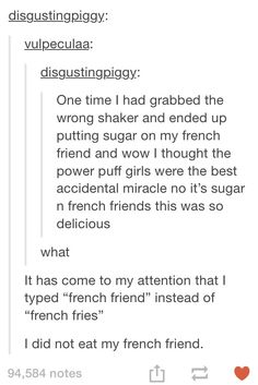 One time I said I would eat my French friend in Spanish and my teacher was laughing so hard.< that's beautiful