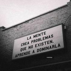 La mente crea problemas que no existen...