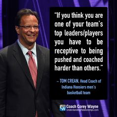 """#tomcrean #basketball #indiana #coaching #teamwork #leadership #hardwork #success #winning #coachcoreywayne #greatquotes Photo by Rick Diamond/Getty Images for KLOVE """"If you think you are one of your team's top leaders/players, you have to be receptive to being pushed and coached harder than others."""" ~ Tom Crean"""