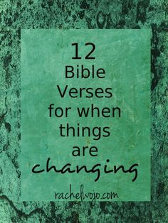 Bible verses for a season of change- to help us remember the One who never changes and is ever in control