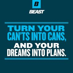Turn your can'ts into cans, and your dreams into plans. #BeastMode #Inspiration #Motivation