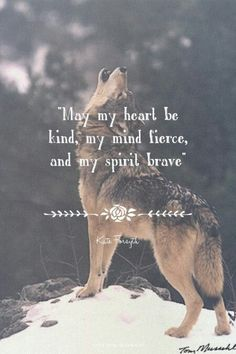 """May my heart be kind, my mind fierce, and my spirit brave"" - Kate Forsyth at… Great Quotes, Quotes To Live By, Me Quotes, Motivational Quotes, Inspirational Quotes, Spirit Quotes, Phrase Cute, Wolf Love, Warrior Quotes"