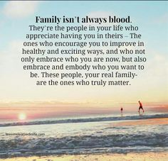 So true! Im so glad I have so many new friends in my life and they are my family ! They are the ones here for me day after day !!!
