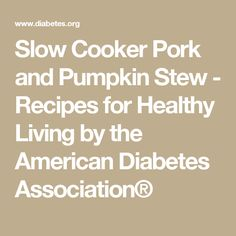 Slow Cooker Pork and Pumpkin Stew - Recipes for Healthy Living by the American Diabetes Association®