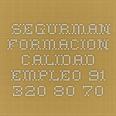 SEGURMAN FORMACION CALIDAD EMPLEO            91 320 80 70