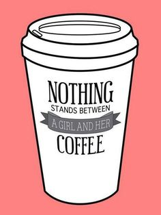 nothing stands between a girl and her coffee // so true!