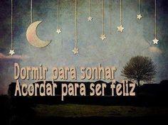 Dormir para sonhar. Acordar para ser feliz. #boanoite #dormir #sonhar #feliz #serfeliz