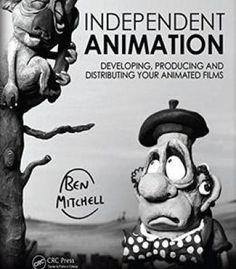Independent Animation: Developing Producing And Distributing Your Animated Films PDF