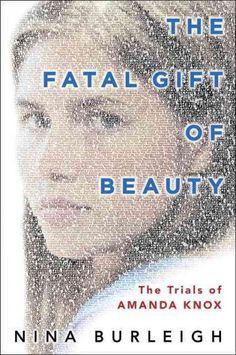 Fatal Gift of Beauty: The Trial of Amanda Knox b Nina Burleigh