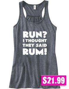 Run? I Thought They Said Rum Shirt - Running Tank Top - Running Shirt - Funny - $21.99