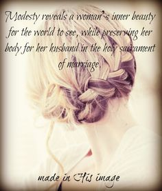 #Modesty reveals a woman's inner beauty for the world to see, while preserving her body for her husband in the holy sacrament of marriage.