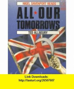 All Our Tomorrows (9780886461232) Nigel Davenport , ISBN-10: 0886461235  , ISBN-13: 978-0886461232 ,  , tutorials , pdf , ebook , torrent , downloads , rapidshare , filesonic , hotfile , megaupload , fileserve