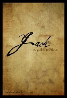 Boy Name: Jack. Origin: Old English. Meaning: God is gracious. http://www.pinterest.com/vintagedaydream/baby-names/