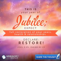 THIS IS your year of Jubilee; expect full restoration of your years, health & relationships. Declare: RESTORE! Joel 2:25, Isaiah 42:22