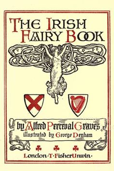 """1909 """"The Irish Fairy Book"""", Alfred Perceval Graves, Illustrated by George Denham"""