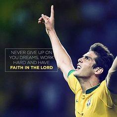 Kaka- Never give up on your dreams, work hard and have faith in God//Nunca desista dos seus sonhos, trabalhe forte e tenha fé em Deus //¡Nunca desista de tus sueños, trabaje duro y siempre creas en Dios! #BrazilNationalTeam #SelecaoBrasileira | #Faith