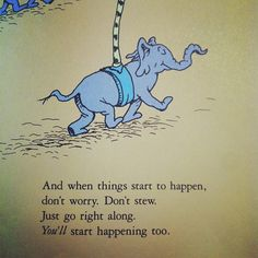 ...and when things start to happen, don't worry. Don't stew. Just go right along. You'll start happening too. <3