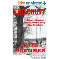 CHILDHUNT: A Mystery & Suspense Thriller in the Bestselling Diana Rivers Series (The Diana Rivers Mysteries Book 5) (English Edition) eBook: Faith Mortimer: Amazon.es: Tienda Kindle