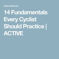 14 Fundamentals Every Cyclist Should Practice | ACTIVE