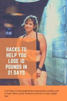 Learn the best Hacks to Help You Lose 10 Pounds in 21 Days. the first: The better way to exercise for weight and fat loss is to do interval style resistance training workouts