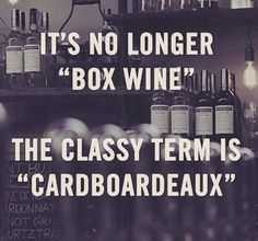~ I had no idea we were so classy with our boxes. And it only took a few years to figure out that there are other boxed wines besides white zin! ~ jw